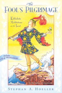 Fool's Pilgrimage: Meditations on the Spiritual Path through the Kabbalah and the Tarot