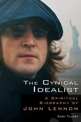The Cynical Idealist: A Spiritual Biography of John Lennon