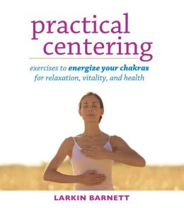 Practical Centering: Exercises to Energize Your Chakras for Relaxation, Vitality, and Health
