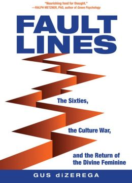 Faultlines: The Sixties, the Culture War, and the Return of the Divine Feminine