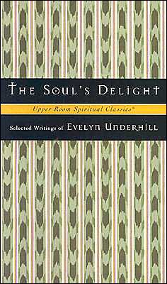 The Soul's Delight: Selected Writings of Evelyn Underhill