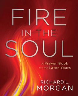 Fire in the Soul: A Prayerbook for the Later Years