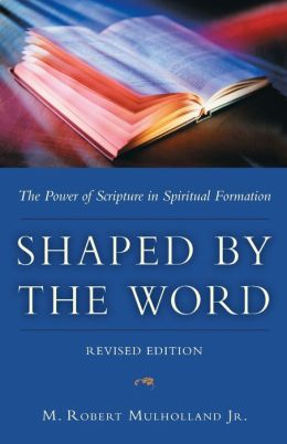 Shaped by the Word: The Power of Scripture in Spiritual Formation
