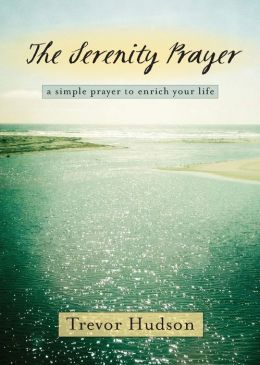 The Serenity Prayer: A Simple Prayer to Enrich Your Life