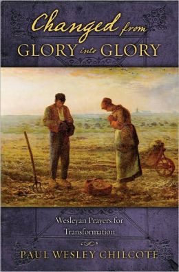Changed from Glory into Glory: Wesleyan Prayer for Transformation