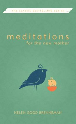 Meditations for the New Mother: A Devotional Book for the New Mother during the First Month Following the Birth of Her Baby