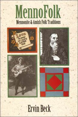 Mennofolk: Mennonite and Amish Folk Traditions (Studies in Anabaptist and Mennonite History Series #43)