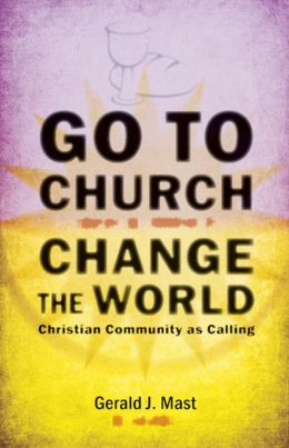 Go to Church, Change the World: Christian Community As Calling