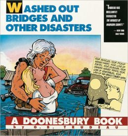 Washed Out Bridges and Other Disasters (Doonesbury Books Series)