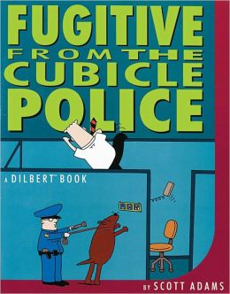 Fugitive From the Cubicle Police: A Dilbert Book