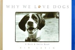 Why We Love Dogs: A Bark & Smile Book (Bark and Smile Book Series)