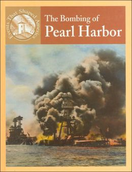 The Bombing of Pearl Harbor (Events That Shaped America Series)