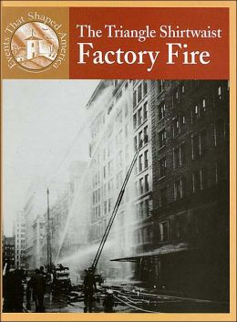 The Triangle Shirtwaist Factory Fire (Events that Shapped America Series)