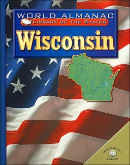 Wisconsin ( World Almanac Library of the States Series): The Badger State