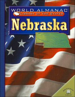Nebraska ( World Almanac Library of the States Series): The Cornhusker State