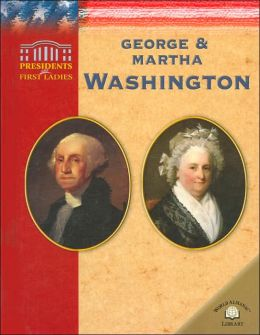 George and Martha Washington (Presidents and First Ladiew Series)