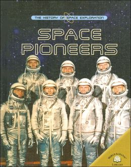 Space Pioneers (The History of Space Exploration Series)