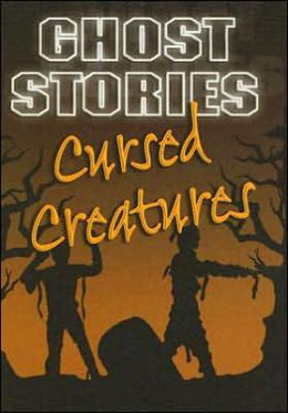 Cursed Creatures (Ghost Stories Series)