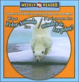 What Polar Animals Eat/¿Qué Comen los Animales de los Polos?