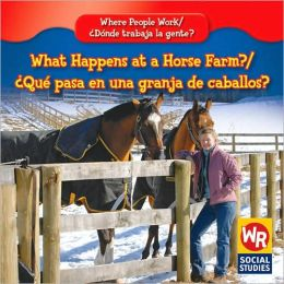 What Happens at a Horse Farm?/Qu' Pasa En Un Rancho de Caballos?