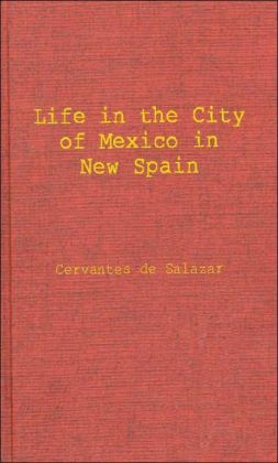 Life in the Imperial and Loyal City of Mexico in New Spain