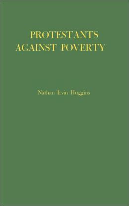 Protestants Against Poverty: Boston's Charities, 1870-1900 (Contributions in American History Series #9)