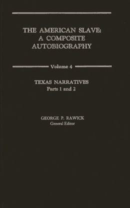 The American Slave: Texas Narratives Parts 1 & 2, Vol. 4