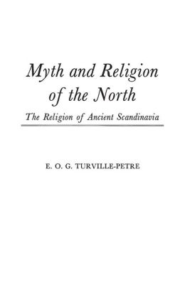 Myth and Religion of the North: The Religion of Ancient Scandinavia
