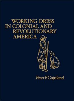 Working Dress in Colonial and Revolutionary America