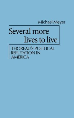 Several More Lives to Live: Thoreau's Political Reputation in America