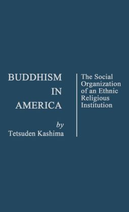 Buddhism in America: The Social Organization of an Ethnic Religious Institution