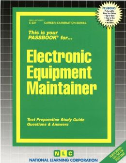 Electronic Equipment Maintainer: Test Preparation Study Guide Questions and Answers