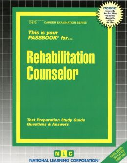 Rehabilitation Counselor: Test Preparatoin Study Guide Questions and Answers