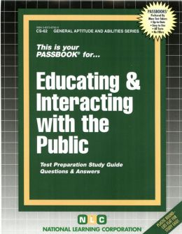 Educating and Interacting with the Public: CS 62 Test Preparation Study Guide Questions and Answers(Passbook Series)