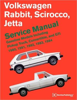 Volkswagen Rabbit, Scirocco, Jetta Service Manual: 1980-1984 Gasoline Models, Including Pickup Truck, Convertible, and GTI