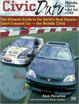 Civic Duty: The Ultimate Guide to the World's Most Popular Sport Compact Car - The Honda Civic Alan Paradise