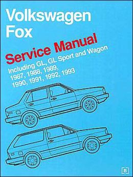 Volkswagen Fox Service Manual: Including GL, GL Sport and Wagon 1987, 1988, 1989, 1990, 1991, 1992, 1993