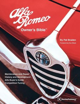 Alfa Romeo Owner's Bible: A Hands-on Guide to Getting the Most from Your Alfa