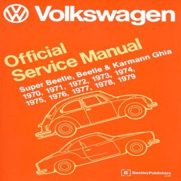 Volkswagen Super Beetle, Beetle and Karmann Ghia (Type 1) Official Service Manual: 1970, 1971, 1972, 1973, 1974, 1975, 1976, 1977, 1978 1979