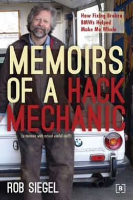 Memoirs of a Hack Mechanic: How Fixing Broken BMWs Helped Make Me Whole (a memoir with actual useful stuff)