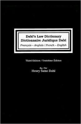 Dahl's Law Dictionary: French to English/English to French: An Annotated Legal Dictionary, Including Definitions from Codes, Case Law, Statutes, and Legal Writing = Dictionnaire Juridique Dahl