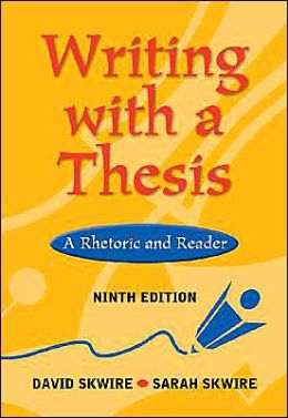Writing with a Thesis: A Rhetoric and Reader (with InfoTrac®)