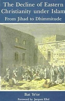 The Decline of Eastern Christianity: From Jihad to Dhimmitude