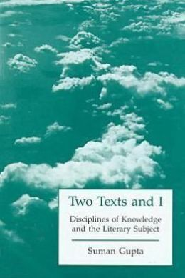 Two Texts and I: Disciplines of Knowledge and the Literary Subject