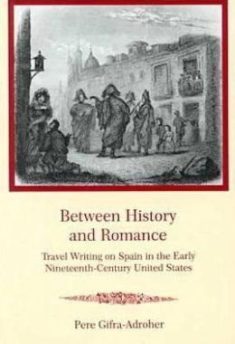 Between History and Romance: Travel Writing on Spain in the Early Nineteenth-Century United States