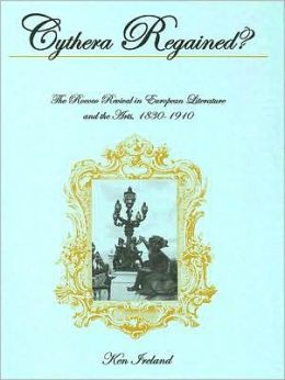 Cythera Regained?: The Rococo Revival in European Literature and the Arts, 1830-1910