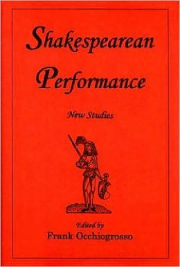 Shakespearean Performance: New Studies