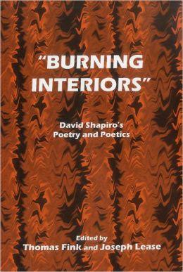 Burning Interiors David Shapiro's Poetry and Poetics