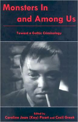 Monsters in and Among Us: Toward a Gothic Criminology