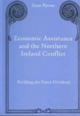 Economic Assistance and the Northern Ireland Conflict: Building the Peace Dividend